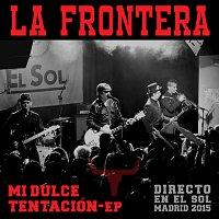 La Frontera – Mi Dulce Tentación-EP [Directo En El Sol / Madrid 2015]
