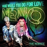 NERVO – What Would You Do For Love (The Remixes)