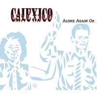 Calexico – Alone Again Or