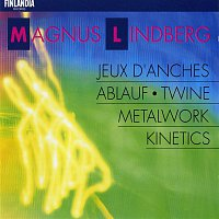 Various  Artists – Lindberg : Metal Work; Ablauf; Twine; Kinetics; Jeux d'anches
