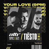 ATB, Topic, A7S, Tiësto – Your Love (9PM) [Tiesto Remix]