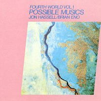 Jon Hassell, Brian Eno – Fourth World Vol 1 Possible Musics