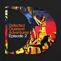 Various Artists.. – Defected Clubland Adventures : Episode Two