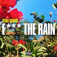 Ryan Adams – Fuck The Rain