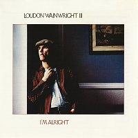 Loudon Wainwright III – I'm Alright