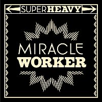 SuperHeavy – Miracle Worker