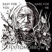 Fly Tomorrow – Easy For You, Hard For Me