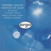 Neil Mackie, The Choir of King's College, Cambridge, Christopher Hughes – Maxwell Davies: Solstice of Light