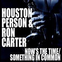 Houston Person, Ron Carter – Now's The Time / Something In Common