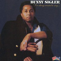 Bunny Sigler – I've Always Wanted to Sing