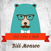 Bill Monroe – Cozy Like A Bear