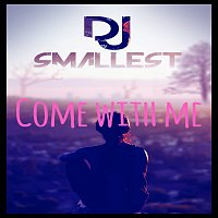 DJ Smallest – Come with me - Single