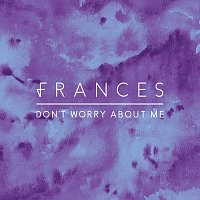 Frances – Don't Worry About Me