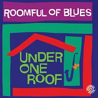Roomful Of Blues – Under One Roof