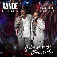 Xande de Pilares, Marcelinho Moreira – O Dia Se Zangou / Chora Viola, Chora [Ao Vivo]