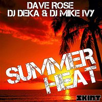 Dave Rose & DJ Deka & DJ Mike Ivy – Summer Heat