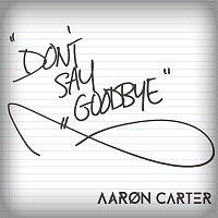 Aaron Carter – (Don't) Say Goodbye