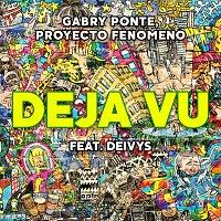 Gabry Ponte, Proyecto Fenomeno, Deivys – Déja Vu