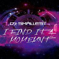 DJ Smallest – I Find it a Moment - Single