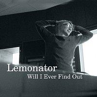 Lemonator – Will I Ever Find Out [e-Single]