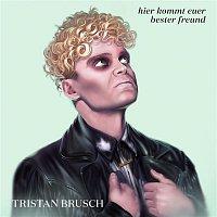 Tristan Brusch – Hier kommt euer bester Freund