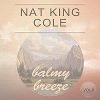Nat King Cole – Balmy Breeze Vol. 6