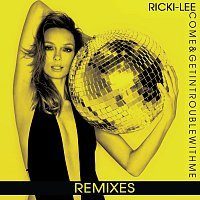 Ricki-Lee – Come & Get In Trouble With Me [Remixes]