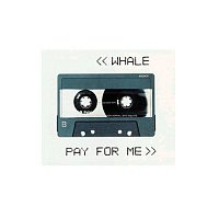 Whale – Pay For Me