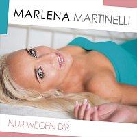 Marlena Martinelli – Nur wegen dir