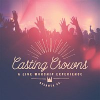 Casting Crowns – A Live Worship Experience