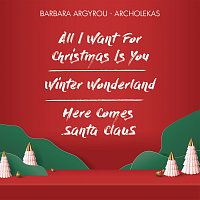 Archolekas, Barbara Argyrou – All I Want For Christmas Is You / Winter Wonderland / Here Comes Santa Claus