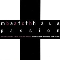 Frans Bruggen, Netherlands Chamber Choir, Orchestra Of The 18th Century – Bach, J.S.: St. Matthew Passion