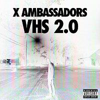 X Ambassadors – VHS 2.0