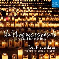 Joel Frederiksen, Anonymous, Ensemble Phoenix Munich – Un Nino nos es nascido - A Child for Us Is Born