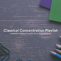 Chris Snelling, James Shanon, Nils Hahn, Jonathan Sarlat, Paula Kiete – Classical Concentration Playlist: 14 Beautiful Classical Pieces for Focus, Study and Work