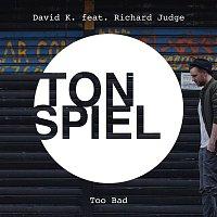 David K, Richard Judge – Too Bad (feat. Richard Judge)