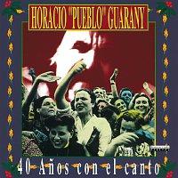 """Horacio Guarany – Horacio """"Pueblo"""" Guarany - 40 Anos Con El Canto"""