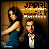J. Pearl – Must Be A Reason Why (feat. Shayne Ward) [Remixes]