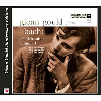 Glenn Gould – Bach: English Suites, BWV 806 - 808, Volume 1 (Glenn Gould Anniversary Edition)