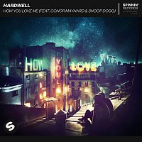 Hardwell – How You Love Me (feat. Conor Maynard & Snoop Dogg)