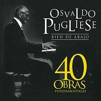 Osvaldo Pugliese – Bien De Abajo [40 Obras Fundamentales]