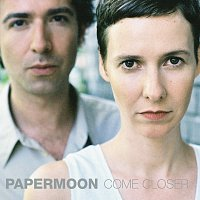 Papermoon – Come Closer