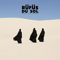 RUFUS DU SOL – Treat You Better (Single Edit)