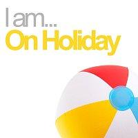 Různí interpreti – I Am On Holiday