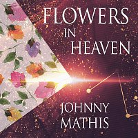 Johnny Mathis – Flowers In Heaven