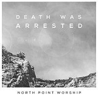 North Point Worship, Seth Condrey – Death Was Arrested