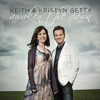 Keith & Kristyn Getty – Awaken The Dawn