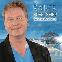 Rainer Hoeglmeier – Tanz mit mir übern Horizont