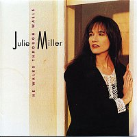 Julie Miller – He Walks Through Walls