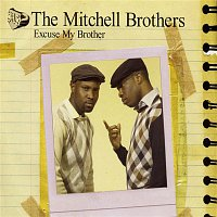 The Mitchell Brothers – Excuse My Brother
